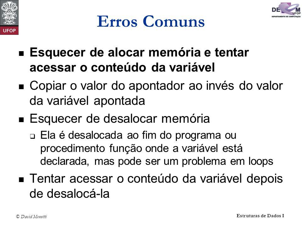 © David Menotti Estruturas de Dados I Exercício: C double a; double *p; a = 3.14; printf( %lf\n , a); p = &a; *p = 2.718; printf( %lf\n , a); a = 5.; printf( %lf\n , *p); p = NULL; p = (double *)malloc(sizeof(double)); *p = 20.; printf( %lf\n , *p); printf( %lf\n , a); free(p); printf( %lf\n , *p);