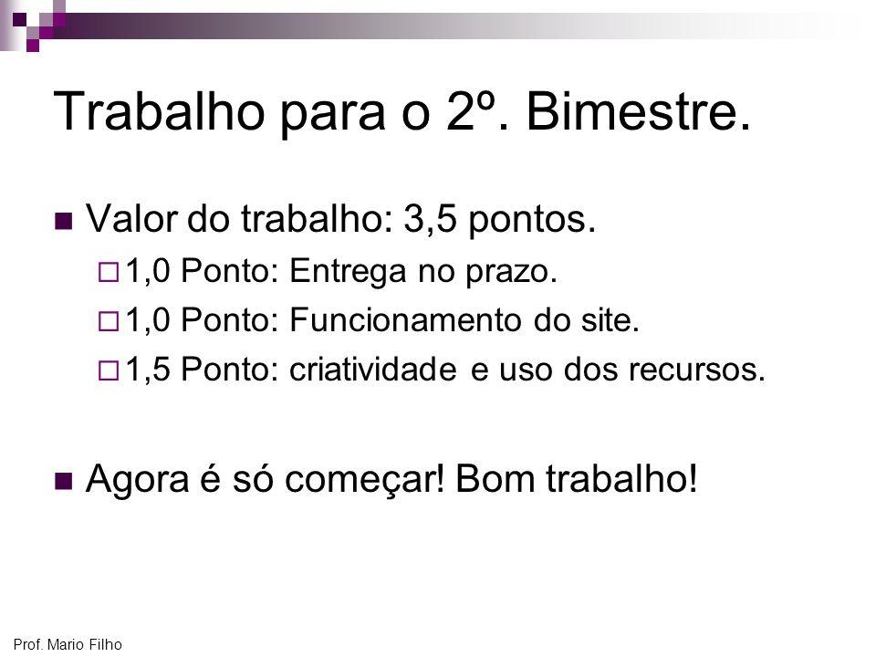 Prof.Mario Filho Trabalho para o 2º. Bimestre. Valor do trabalho: 3,5 pontos.