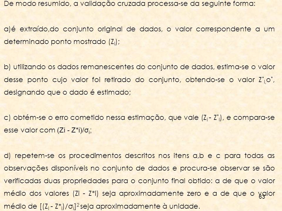63 De modo resumido, a validação cruzada processa-se da seguinte forma: a)é extraído,do conjunto original de dados, o valor correspondente a um determ