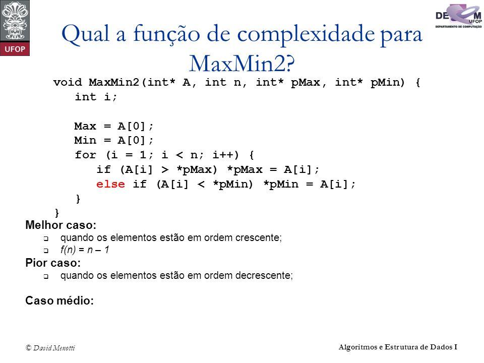 © David Menotti Algoritmos e Estrutura de Dados I Qual a função de complexidade para MaxMin2? Melhor caso: quando os elementos estão em ordem crescent