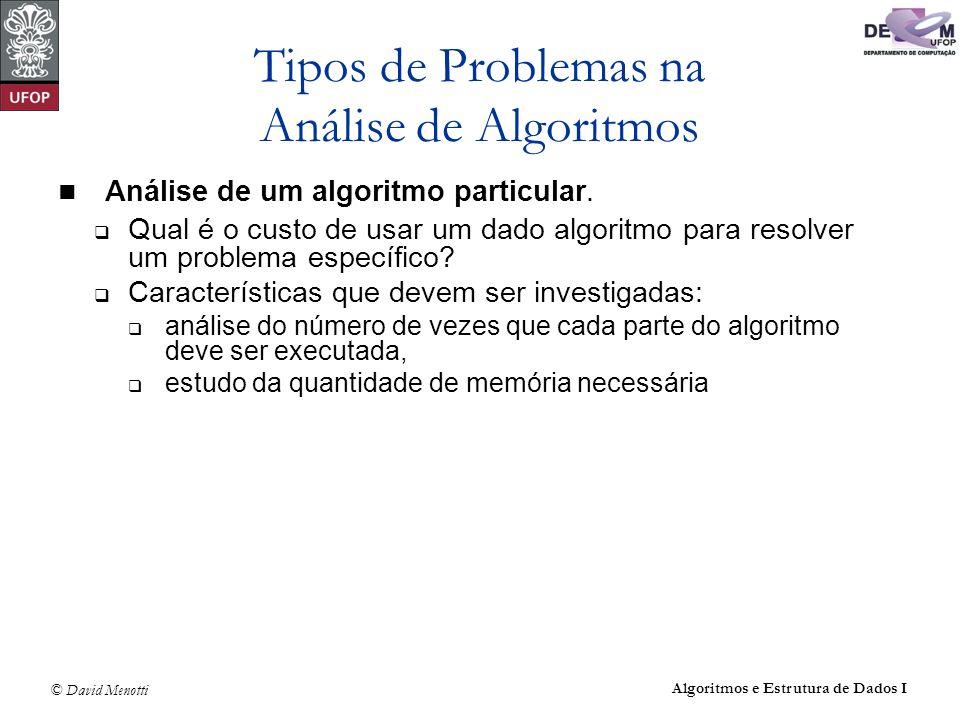 © David Menotti Algoritmos e Estrutura de Dados I Exemplo: maior elemento Teorema: Qualquer algoritmo para encontrar o maior elemento de um conjunto com n elementos, n 1, faz pelo menos n -1 comparações.