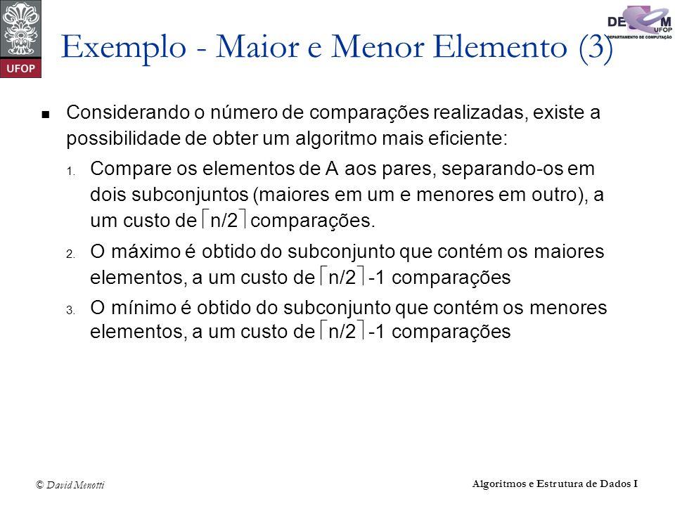 © David Menotti Algoritmos e Estrutura de Dados I Exemplo - Maior e Menor Elemento (3) Considerando o número de comparações realizadas, existe a possi