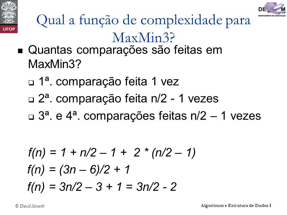 © David Menotti Algoritmos e Estrutura de Dados I Qual a função de complexidade para MaxMin3? Quantas comparações são feitas em MaxMin3? 1ª. comparaçã