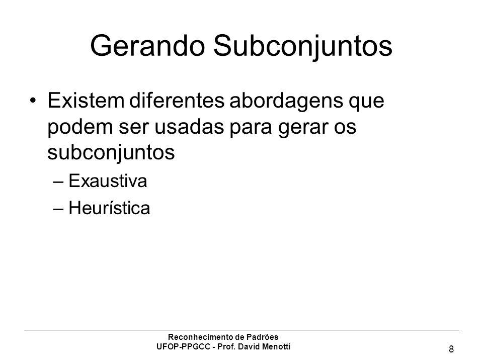 Reconhecimento de Padrões UFOP-PPGCC - Prof. David Menotti 8 Gerando Subconjuntos Existem diferentes abordagens que podem ser usadas para gerar os sub