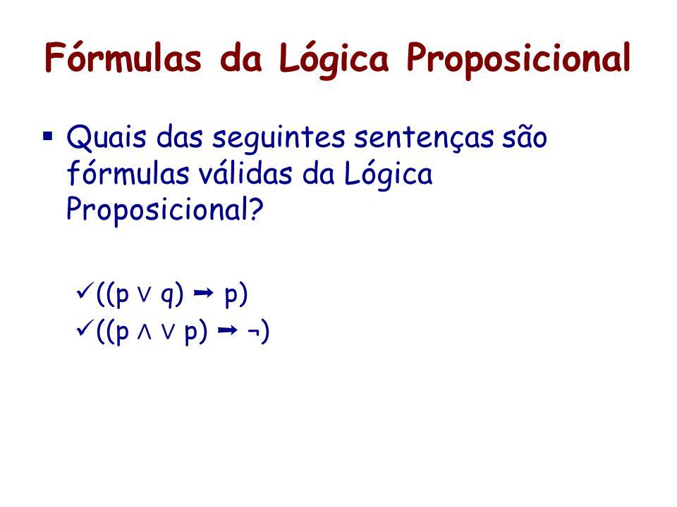 Fórmulas da Lógica Proposicional Quais das seguintes sentenças são fórmulas válidas da Lógica Proposicional? ((p q) p) ((p p) ¬)