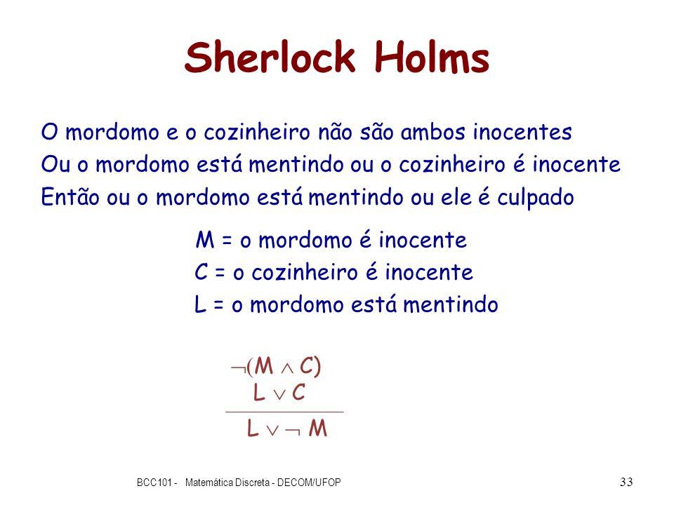 Sherlock Holms O mordomo e o cozinheiro não são ambos inocentes Ou o mordomo está mentindo ou o cozinheiro é inocente Então ou o mordomo está mentindo