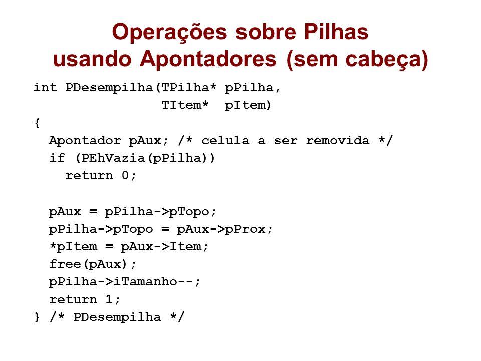 Operações sobre Pilhas usando Apontadores (sem cabeça) int PDesempilha(TPilha* pPilha, TItem* pItem) { Apontador pAux; /* celula a ser removida */ if