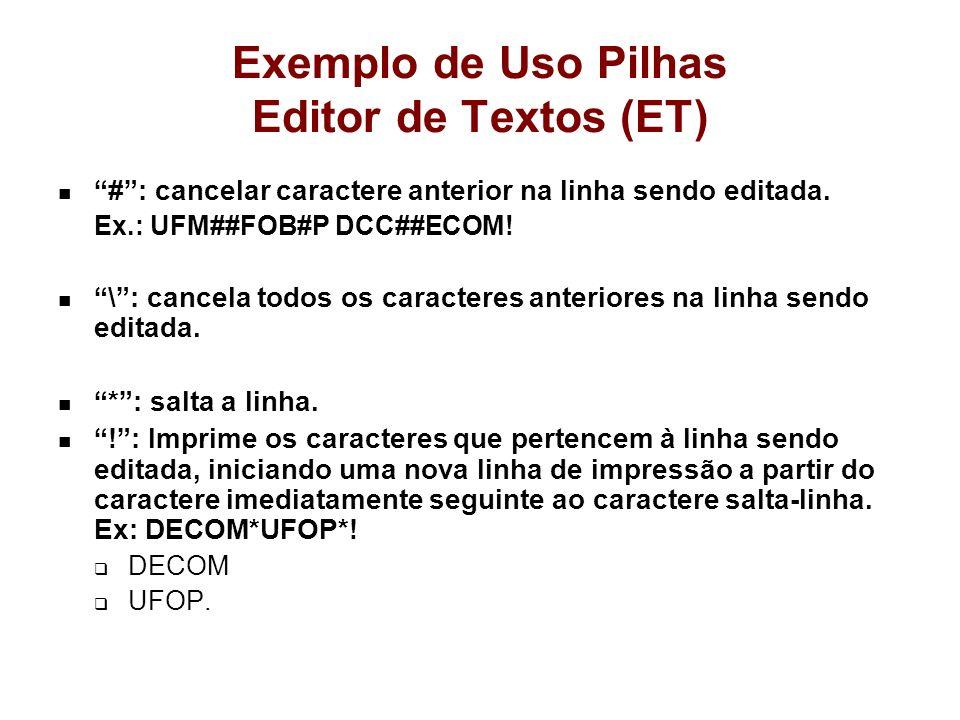 Exemplo de Uso Pilhas Editor de Textos (ET) #: cancelar caractere anterior na linha sendo editada. Ex.: UFM##FOB#P DCC##ECOM! \: cancela todos os cara
