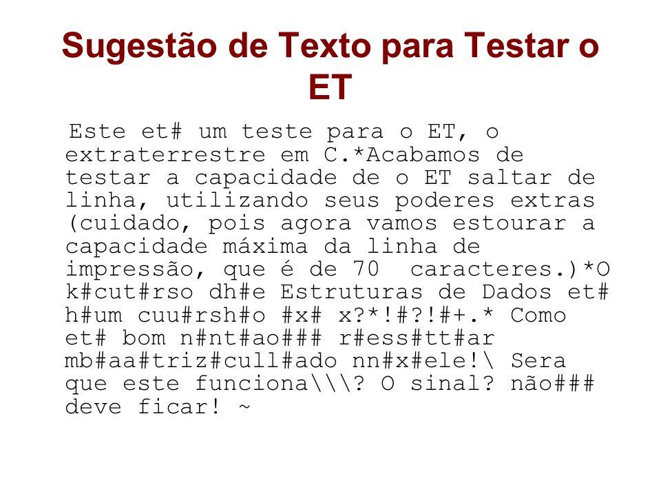 Sugestão de Texto para Testar o ET Este et# um teste para o ET, o extraterrestre em C.*Acabamos de testar a capacidade de o ET saltar de linha, utiliz