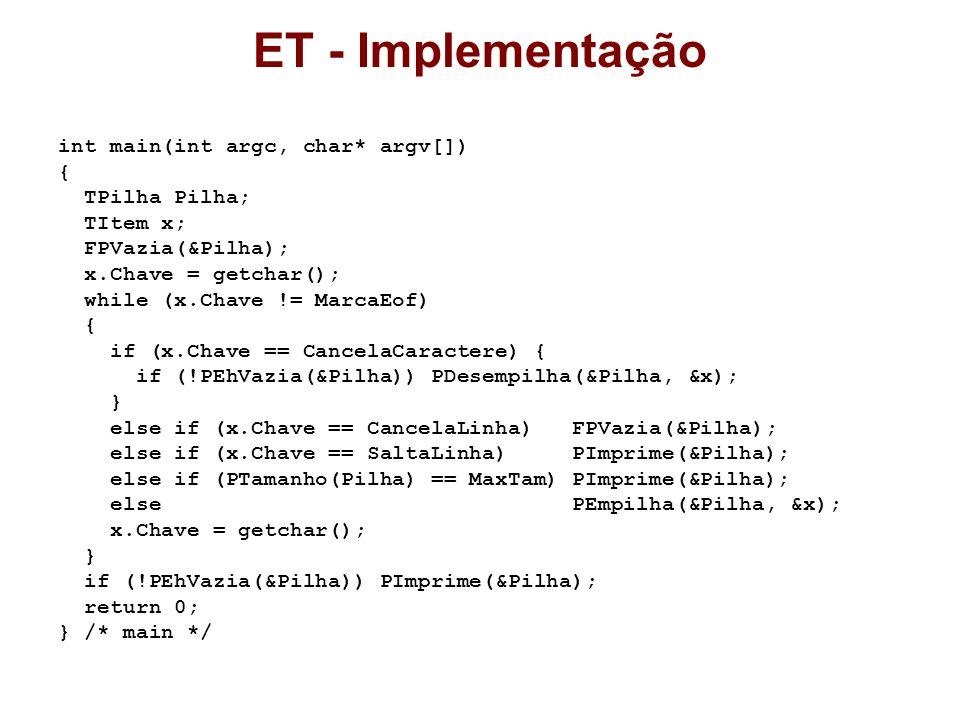 ET - Implementação int main(int argc, char* argv[]) { TPilha Pilha; TItem x; FPVazia(&Pilha); x.Chave = getchar(); while (x.Chave != MarcaEof) { if (x