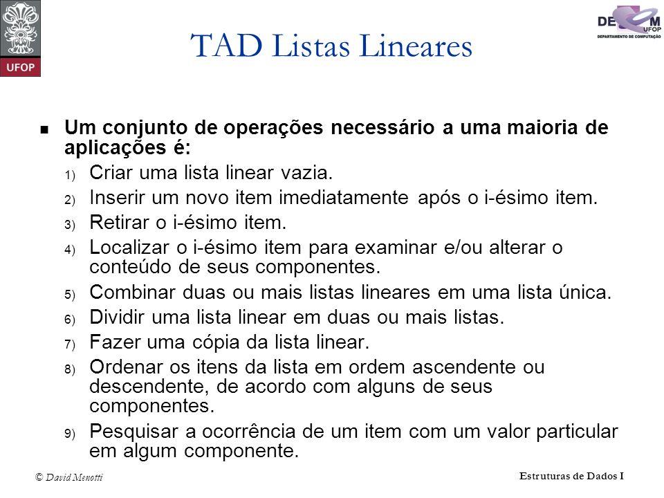 © David Menotti Estruturas de Dados I TAD Listas Lineares Um conjunto de operações necessário a uma maioria de aplicações é: 1) Criar uma lista linear