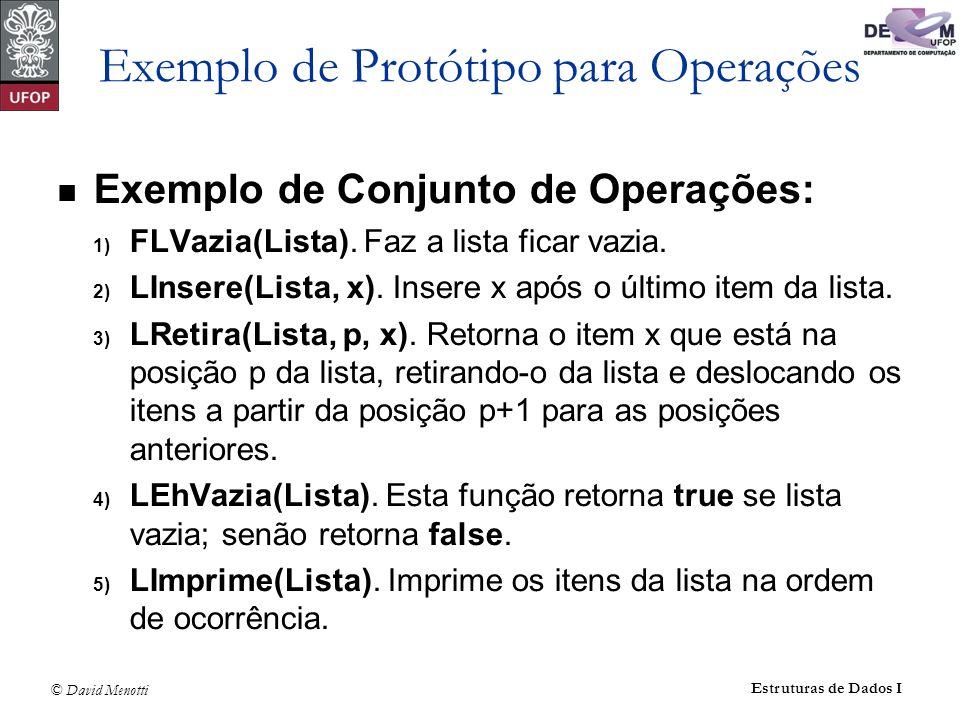 © David Menotti Estruturas de Dados I Exemplo de Protótipo para Operações Exemplo de Conjunto de Operações: 1) FLVazia(Lista). Faz a lista ficar vazia