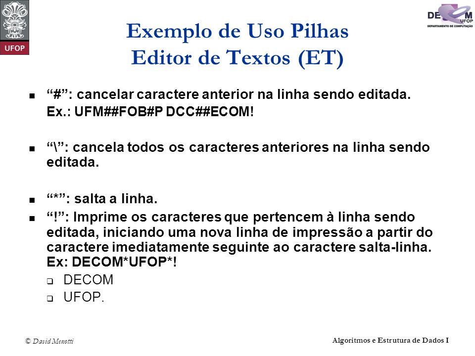 © David Menotti Algoritmos e Estrutura de Dados I Exemplo de Uso Pilhas Editor de Textos (ET) #: cancelar caractere anterior na linha sendo editada.