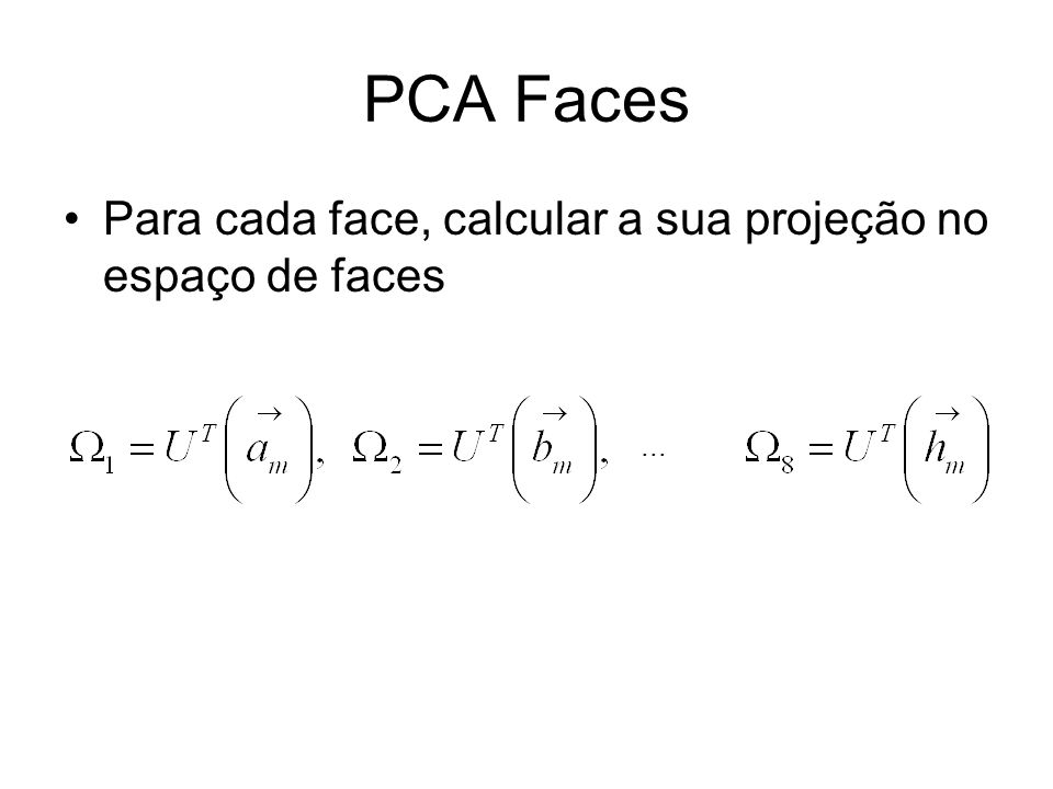 PCA Faces Para cada face, calcular a sua projeção no espaço de faces...