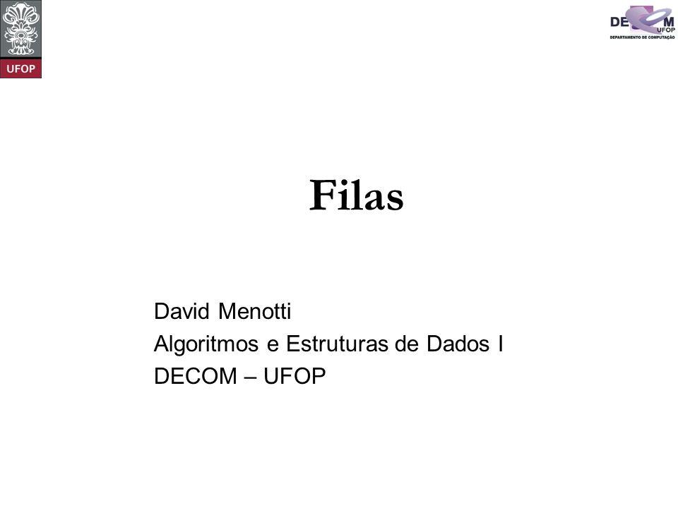 Filas David Menotti Algoritmos e Estruturas de Dados I DECOM – UFOP