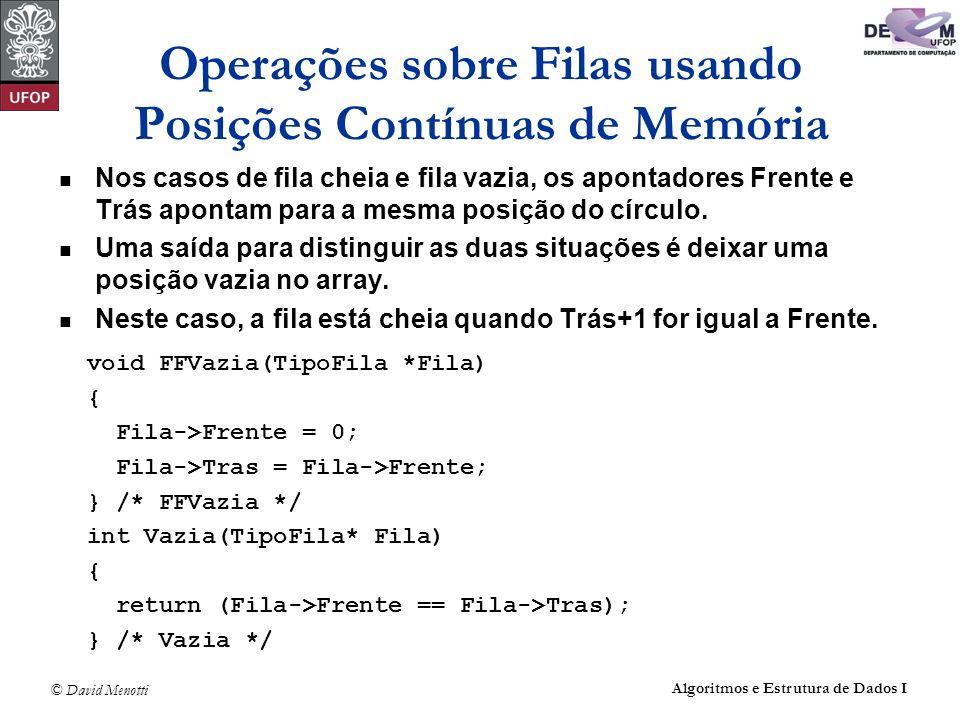 © David Menotti Algoritmos e Estrutura de Dados I Operações sobre Filas usando Posições Contínuas de Memória Nos casos de fila cheia e fila vazia, os