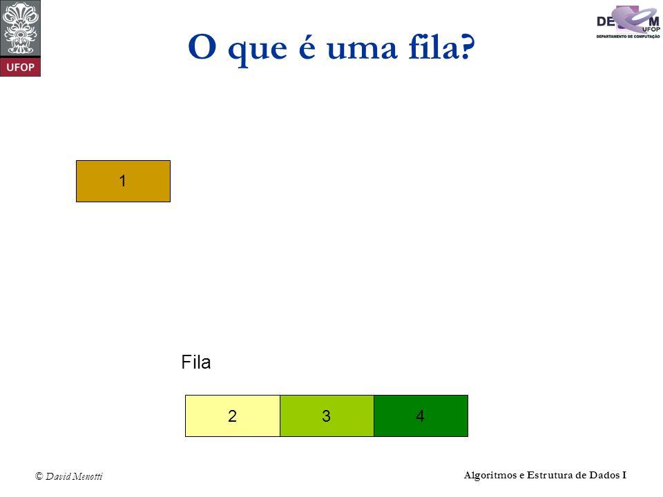 © David Menotti Algoritmos e Estrutura de Dados I Operações sobre Filas usando Posições Contínuas de Memória void Desenfileira(TipoFila *Fila, TipoItem *Item) { if (Vazia(Fila)) printf( Erro: fila está vazia\n ); else { *Item = Fila->Item[Fila->Frente]; Fila->Frente = (Fila->Frente + 1) % MaxTam; } } /* Desenfileira */
