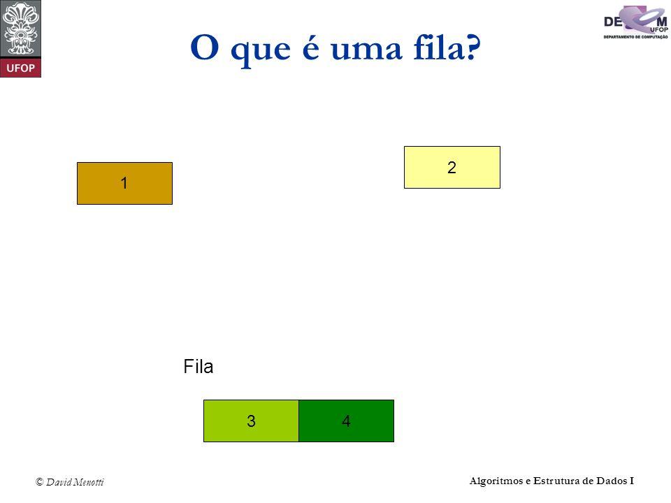 © David Menotti Algoritmos e Estrutura de Dados I O que é uma fila? Fila 1 4 3 2