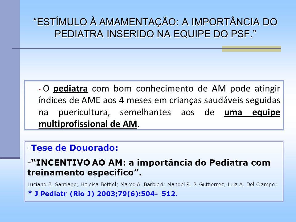 - O pediatra com bom conhecimento de AM pode atingir índices de AME aos 4 meses em crianças saudáveis seguidas na puericultura, semelhantes aos de uma