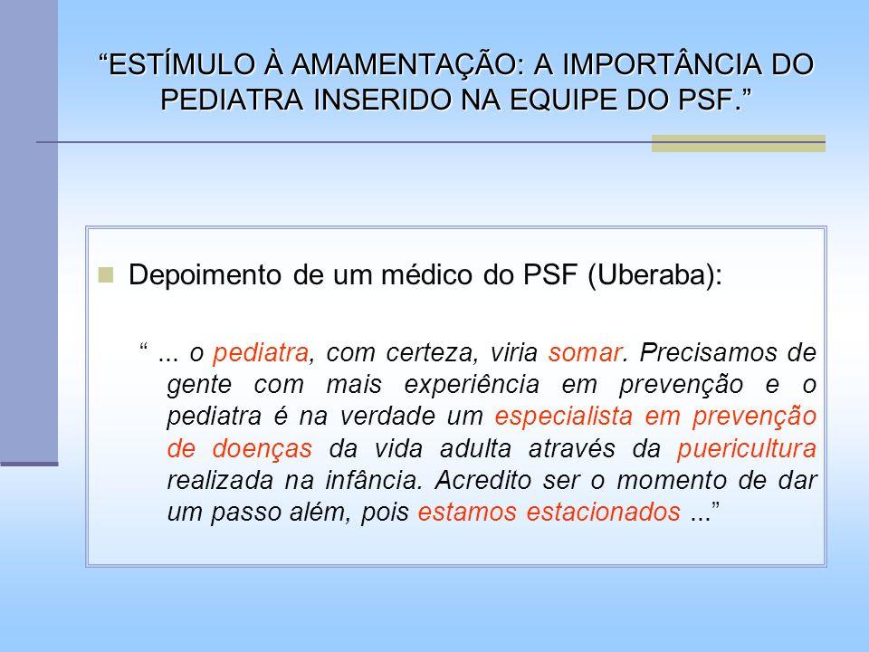 ESTÍMULO À AMAMENTAÇÃO: A IMPORTÂNCIA DO PEDIATRA INSERIDO NA EQUIPE DO PSF. Depoimento de um médico do PSF (Uberaba):... o pediatra, com certeza, vir
