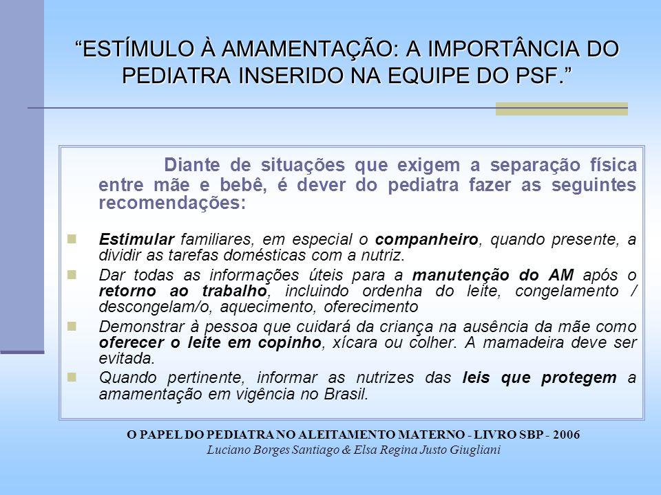 ESTÍMULO À AMAMENTAÇÃO: A IMPORTÂNCIA DO PEDIATRA INSERIDO NA EQUIPE DO PSF. Diante de situações que exigem a separação física entre mãe e bebê, é dev