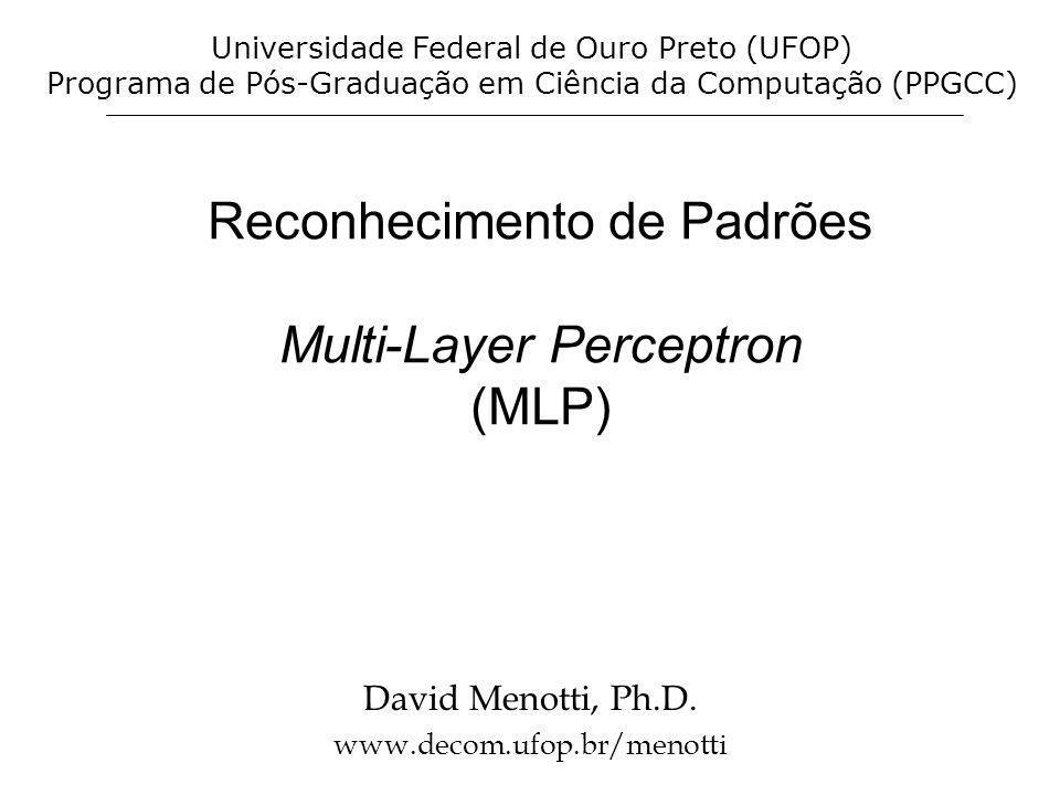 Reconhecimento de Padrões Multi-Layer Perceptron (MLP) David Menotti, Ph.D. www.decom.ufop.br/menotti Universidade Federal de Ouro Preto (UFOP) Progra