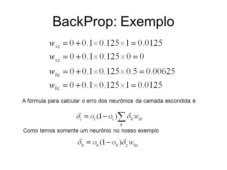 BackProp: Exemplo A fórmula para calcular o erro dos neurônios da camada escondida é Como temos somente um neurônio no nosso exemplo