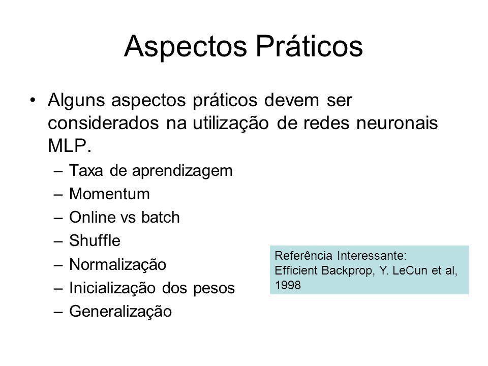Aspectos Práticos Alguns aspectos práticos devem ser considerados na utilização de redes neuronais MLP. –Taxa de aprendizagem –Momentum –Online vs bat