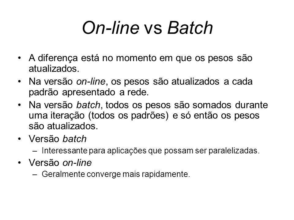 On-line vs Batch A diferença está no momento em que os pesos são atualizados. Na versão on-line, os pesos são atualizados a cada padrão apresentado a