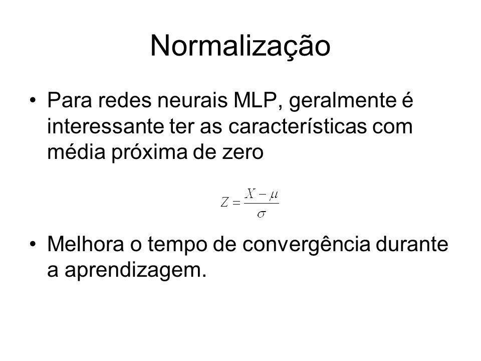 Normalização Para redes neurais MLP, geralmente é interessante ter as características com média próxima de zero Melhora o tempo de convergência durant