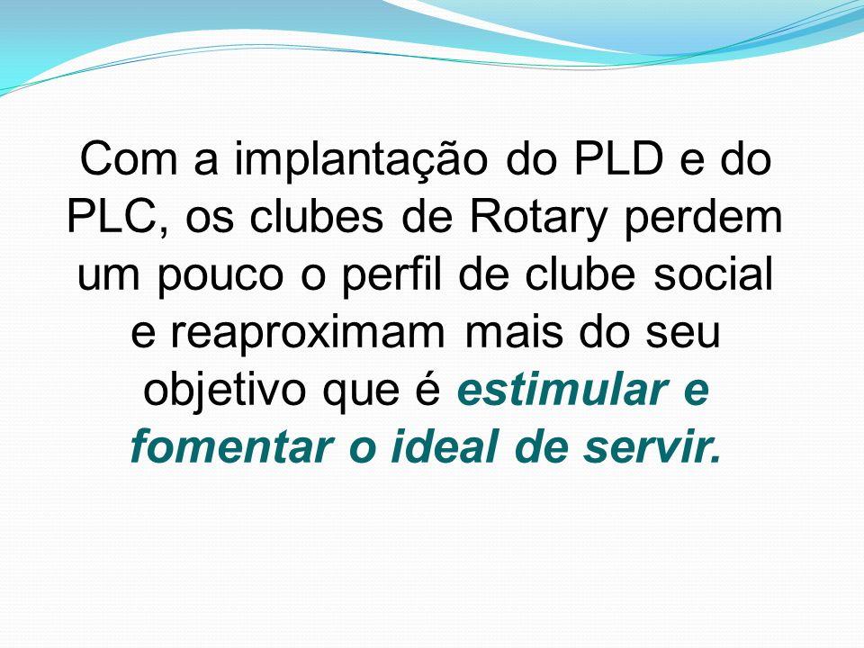 Com a implantação do PLD e do PLC, os clubes de Rotary perdem um pouco o perfil de clube social e reaproximam mais do seu objetivo que é estimular e f