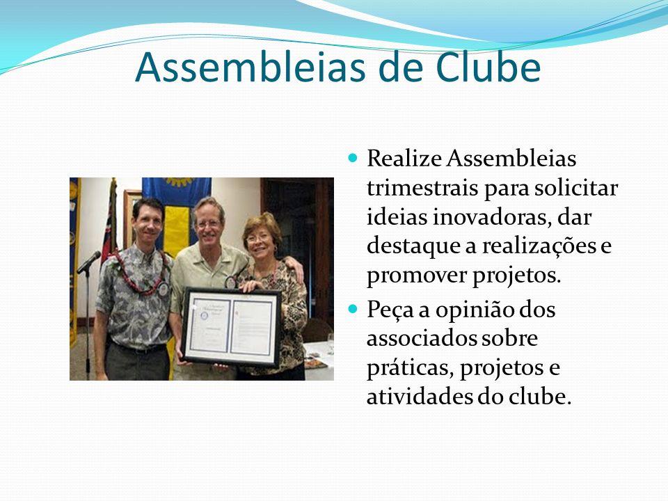 Assembleias de Clube Realize Assembleias trimestrais para solicitar ideias inovadoras, dar destaque a realizações e promover projetos. Peça a opinião