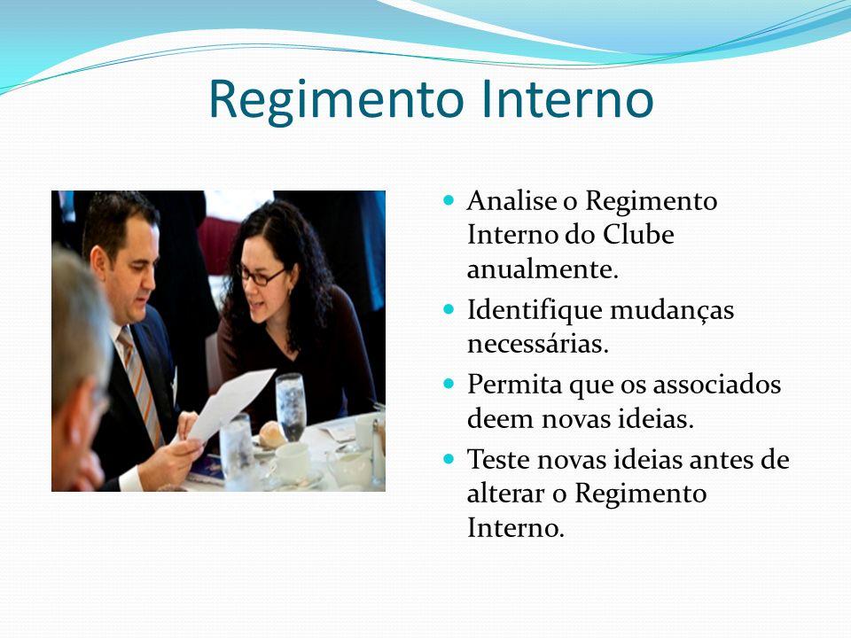 Regimento Interno Analise o Regimento Interno do Clube anualmente. Identifique mudanças necessárias. Permita que os associados deem novas ideias. Test