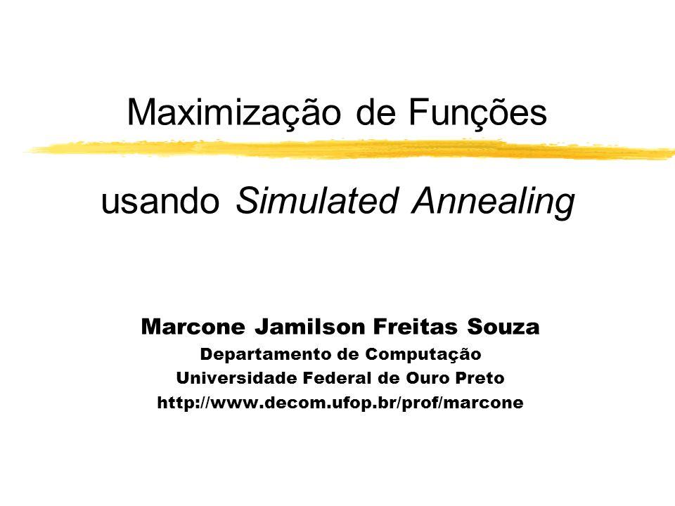 Maximização de Funções usando Simulated Annealing Marcone Jamilson Freitas Souza Departamento de Computação Universidade Federal de Ouro Preto http://