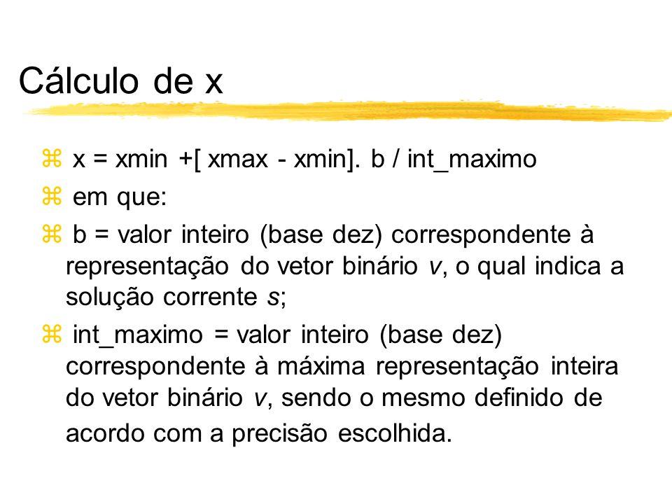Cálculo de x x = xmin +[ xmax - xmin]. b / int_maximo em que: b = valor inteiro (base dez) correspondente à representação do vetor binário v, o qual i