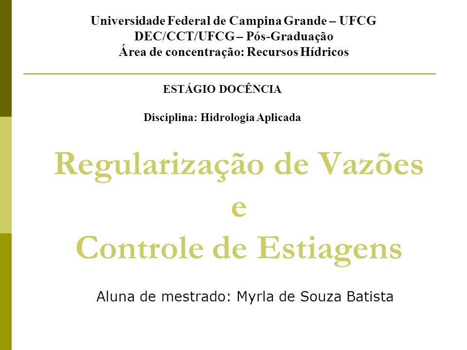 Regularização de Vazões e Controle de Estiagens Aluna de mestrado: Myrla de Souza Batista Universidade Federal de Campina Grande – UFCG DEC/CCT/UFCG –