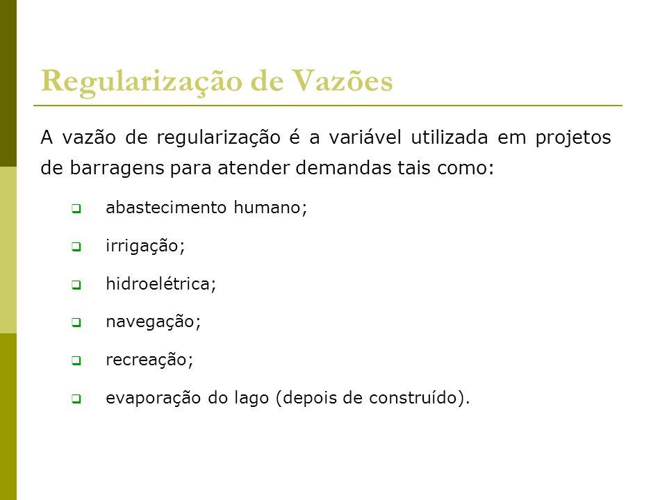 Regularização de Vazões A vazão de regularização é a variável utilizada em projetos de barragens para atender demandas tais como: abastecimento humano