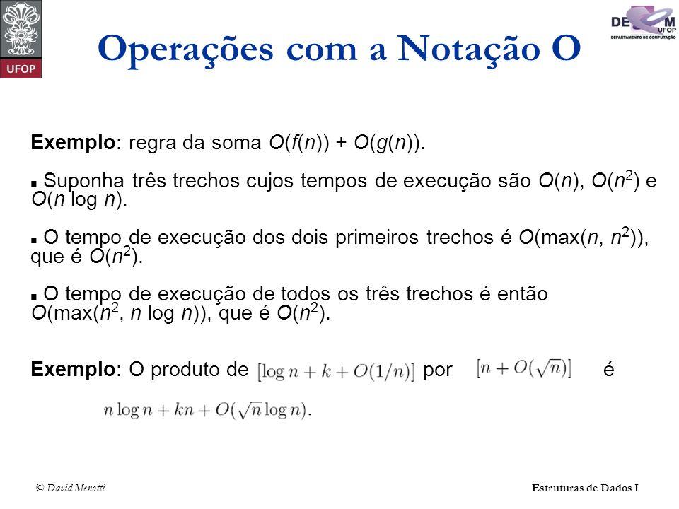© David Menotti Estruturas de Dados I Exemplo: regra da soma O(f(n)) + O(g(n)). Suponha três trechos cujos tempos de execução são O(n), O(n 2 ) e O(n