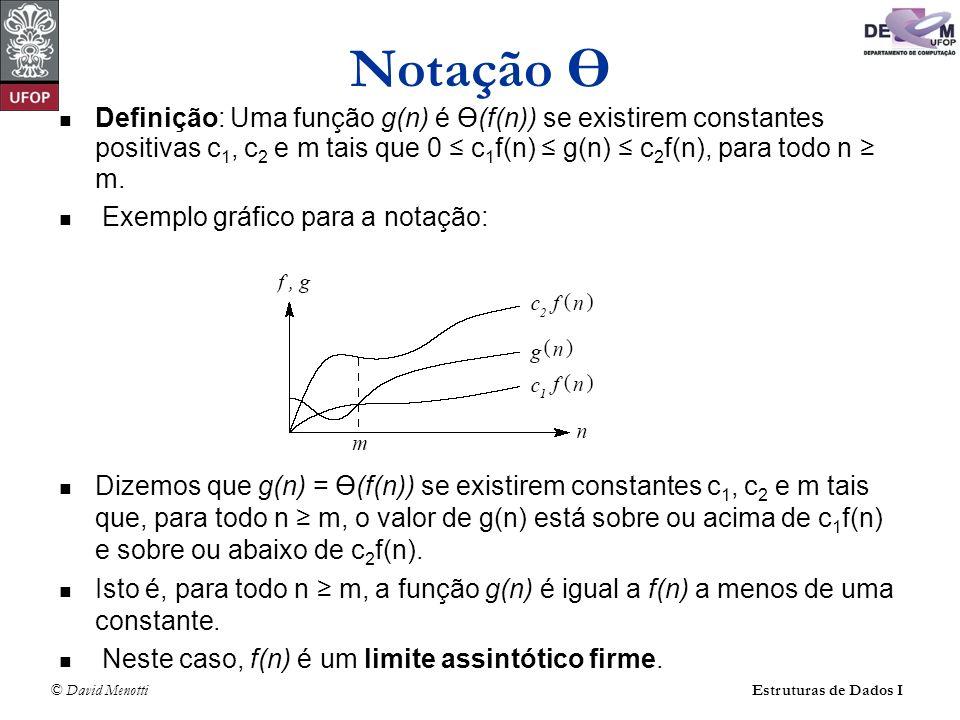 © David Menotti Estruturas de Dados I Notação Ө Definição: Uma função g(n) é Ө(f(n)) se existirem constantes positivas c 1, c 2 e m tais que 0 c 1 f(n