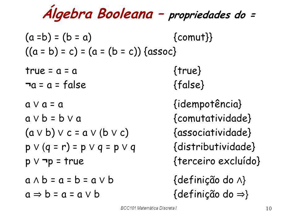 Álgebra Booleana – propriedades do = (a =b) = (b = a) {comut}} ((a = b) = c) = (a = (b = c)) {assoc} true = a = a{true} ¬ a = a = false {false} a a =