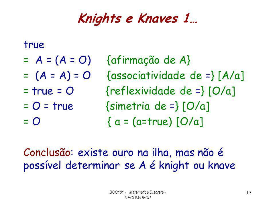 Knights e Knaves 1… true = A = (A = O) {afirmação de A} = (A = A) = O {associatividade de =} [A/a] = true = O {reflexividade de =} [O/a] = O = true {s