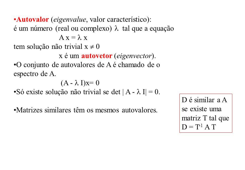 Autovalor (eigenvalue, valor característico): é um número (real ou complexo) tal que a equação A x = x tem solução não trivial x 0 x é um autovetor (e