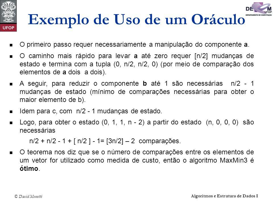 © David Menotti Algoritmos e Estrutura de Dados I O primeiro passo requer necessariamente a manipulação do componente a.