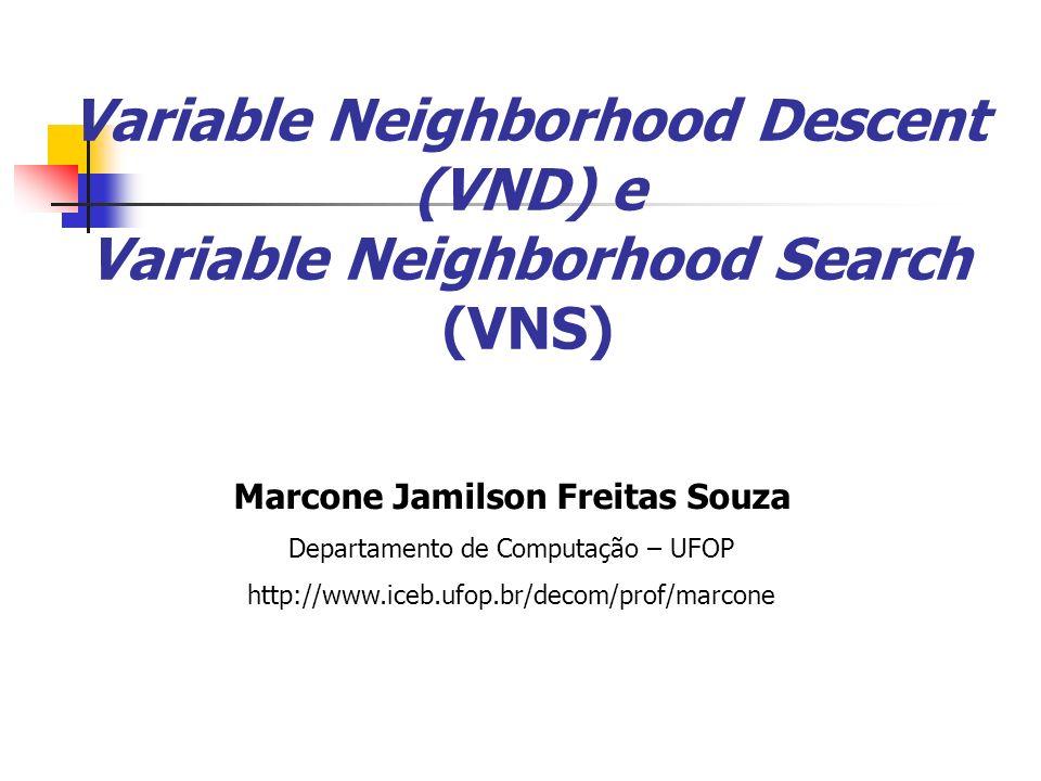 Marcone Jamilson Freitas Souza Departamento de Computação – UFOP http://www.iceb.ufop.br/decom/prof/marcone Variable Neighborhood Descent (VND) e Vari