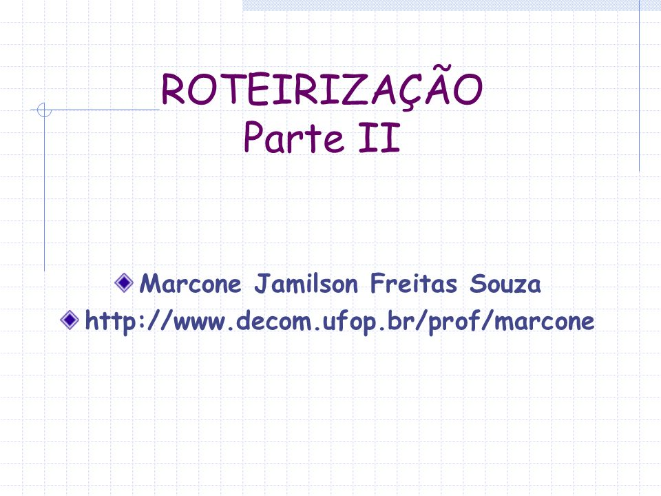 ROTEIRIZAÇÃO Parte II Marcone Jamilson Freitas Souza http://www.decom.ufop.br/prof/marcone