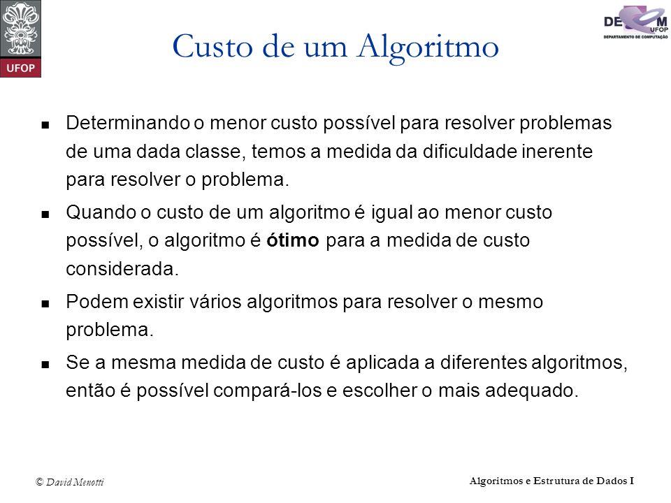 © David Menotti Algoritmos e Estrutura de Dados I Custo de um Algoritmo Determinando o menor custo possível para resolver problemas de uma dada classe