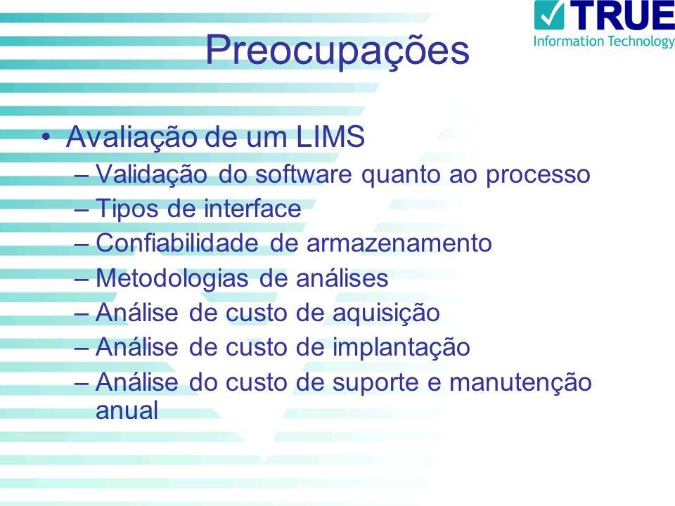 Preocupações Avaliação de um LIMS –Validação do software quanto ao processo –Tipos de interface –Confiabilidade de armazenamento –Metodologias de anál