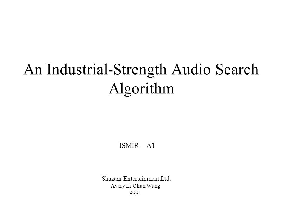 An Industrial-Strength Audio Search Algorithm ISMIR – A1 Shazam Entertainment,Ltd.