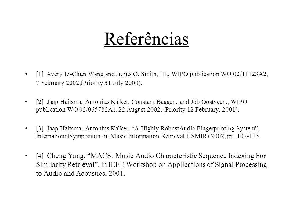 Referências [1] Avery Li-Chun Wang and Julius O. Smith, III., WIPO publication WO 02/11123A2, 7 February 2002,(Priority 31 July 2000). [2] Jaap Haitsm