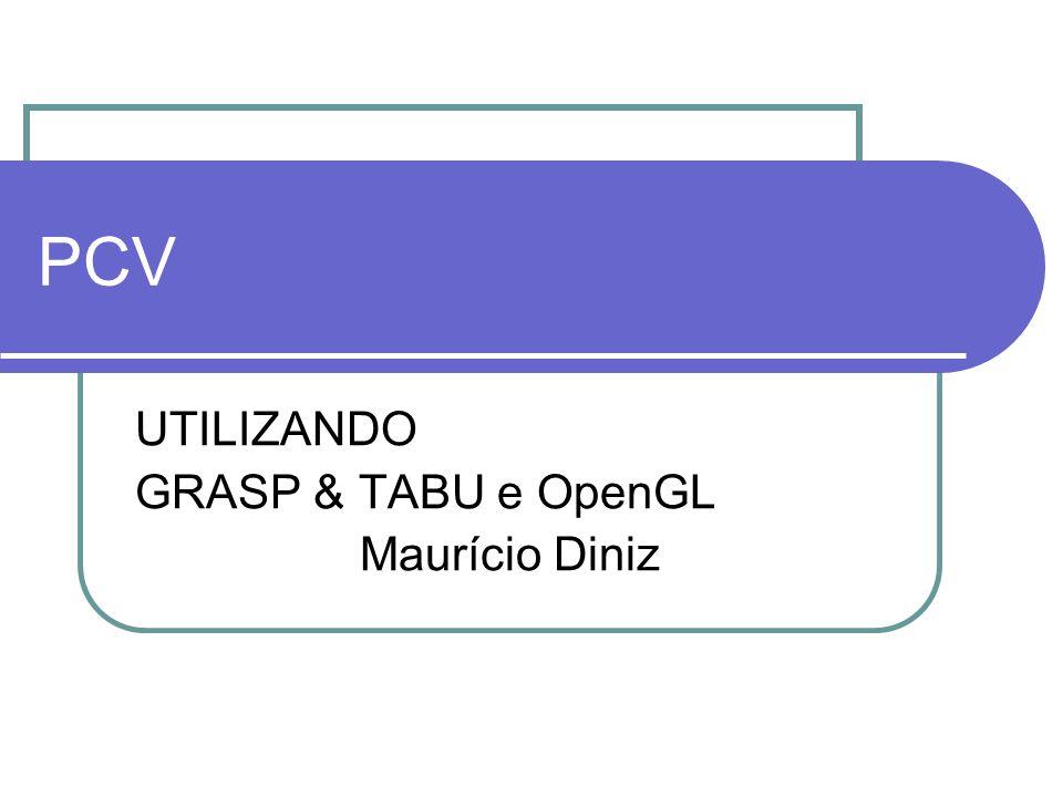 PCV UTILIZANDO GRASP & TABU e OpenGL Maurício Diniz
